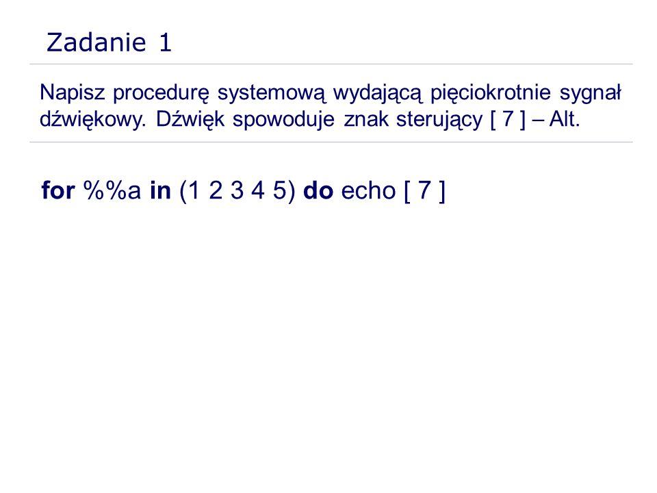 Zadanie 1 for %%a in (1 2 3 4 5) do echo [ 7 ]